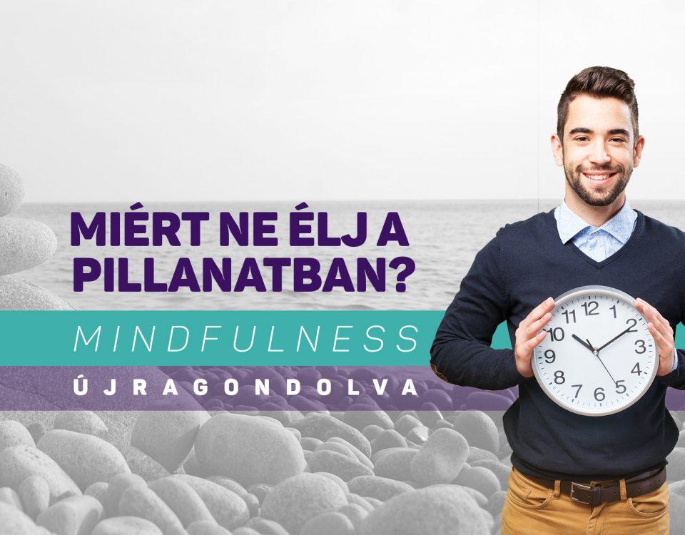 Miért ne élj a pillanatban? Mindfulness újragondolva